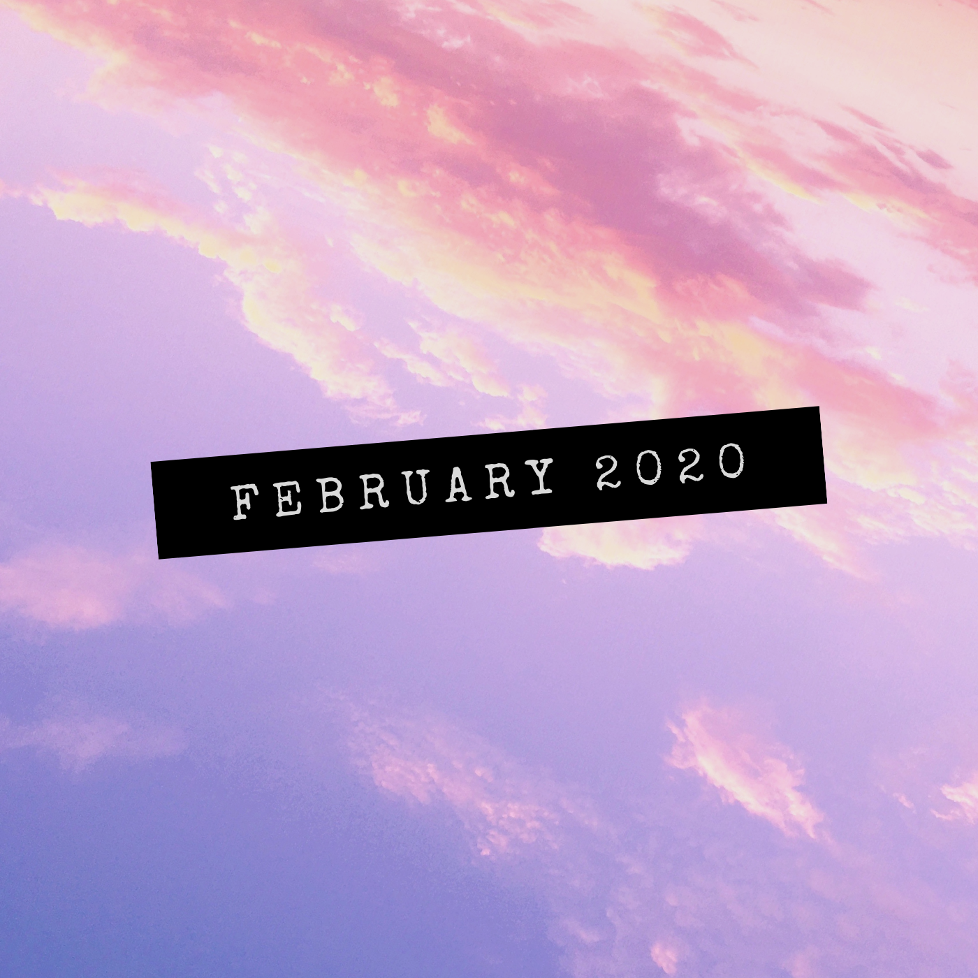 a square image of tilted orange and pink clouds in a purple sky with a black bar and white text saying february 2020