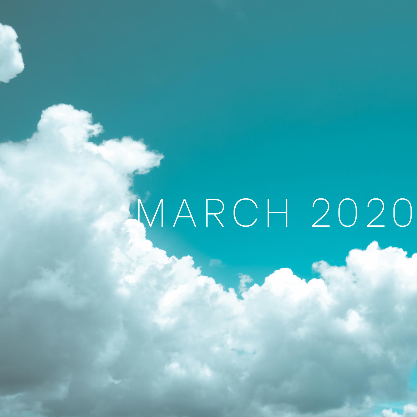 a square image of a teal sky with fluffy white clouds and white text saying march 2020