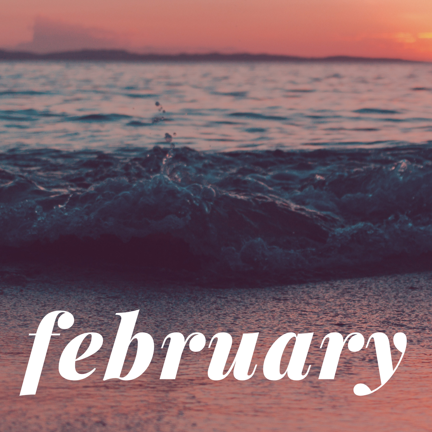 a square image of waves breaking on a beach in pink tones reading february at the bottom