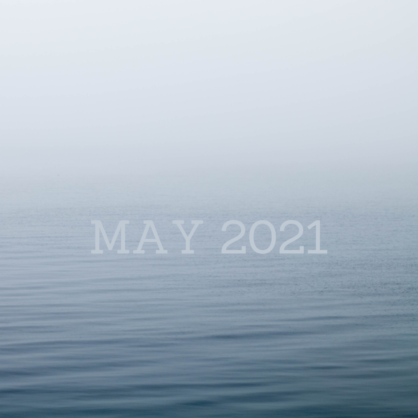 a square image of gently rippling water in blue and gray tones reading may 2021 in the center